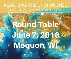 """Reaching the Unchurched"" Round Table – June 7, 2016 – Mequon, WI"