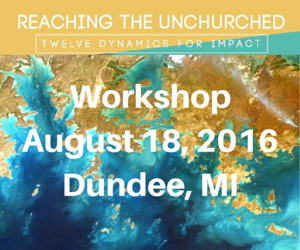 Reaching the Unchurched Workshop — August 18, 2016 — Dundee, MI