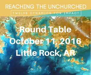 """Reaching the Unchurched"" Round Table – October 11, 2016 – Little Rock, AR"