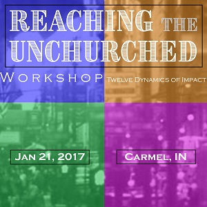 """Reaching the Unchurched"" Workshop – January 21, 2017 – Carmel, IN"