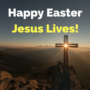 Happy Easter — Jesus Lives!