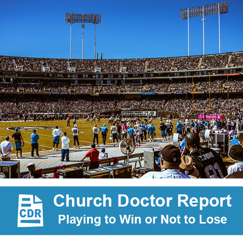 Your Faith/Your Church: Playing to Win or Not to Lose — September/October 2018 Church Doctor Report