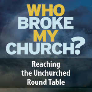 Who Broke My Church? Reaching the Unchurched Round Table – October 2, 2019, Omaha, NE