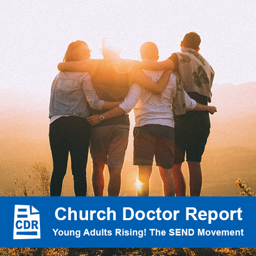 Young Adults Rising! The SEND Movement – March/April 2019 Church Doctor Report
