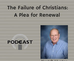 The Failure of Christians: A Plea for Renewal Podcast Series