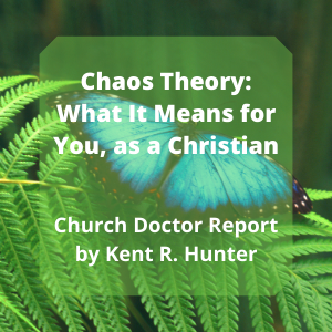Chaos Theory: What It Means for You, as a Christian – November/December 2020 Church Doctor Report