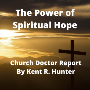 The Power of Spiritual Hope – December 2020 Special Issue Church Doctor Report