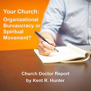 """Access Your Copy Of The Latest Church Doctor Report """"Your Church: Organizational Bureaucracy or Spiritual Movement?"""""""