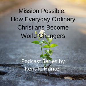 Mission Possible: How Everyday Ordinary Christians Become World Changers (Podcast Episode 13)